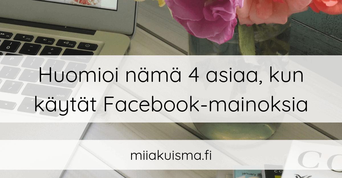Huomioi nämä 4 asiaa, kun käytät Facebook-mainoksia